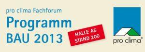 pro clima ist mit Fachforum auf der BAU 2013 - Halle A 5, Stand 200